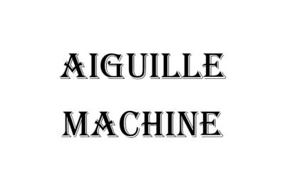 Aiguille Machine